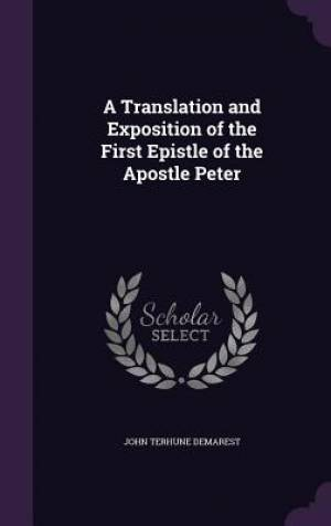 A Translation and Exposition of the First Epistle of the Apostle Peter