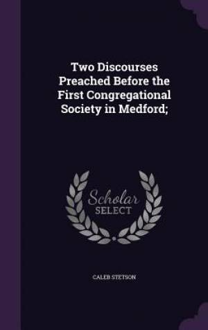 Two Discourses Preached Before the First Congregational Society in Medford;