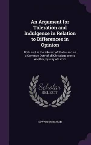 An Argument for Toleration and Indulgence in Relation to Differences in Opinion