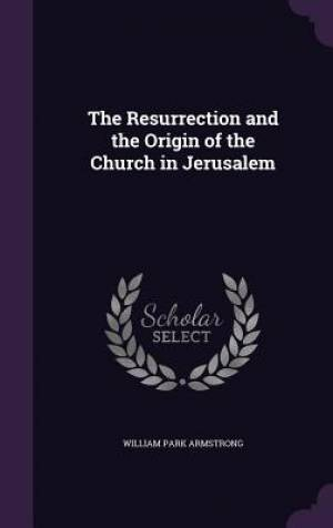 The Resurrection and the Origin of the Church in Jerusalem