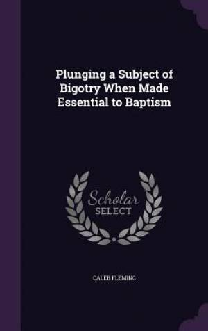 Plunging a Subject of Bigotry When Made Essential to Baptism