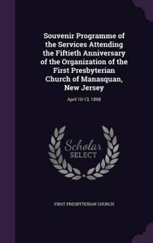 Souvenir Programme of the Services Attending the Fiftieth Anniversary of the Organization of the First Presbyterian Church of Manasquan, New Jersey