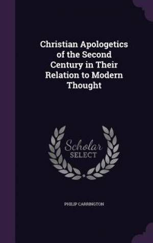 Christian Apologetics of the Second Century in Their Relation to Modern Thought