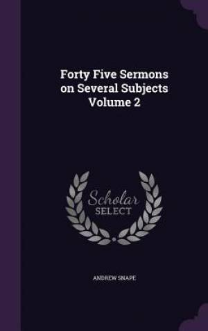 Forty Five Sermons on Several Subjects Volume 2