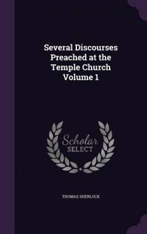 Several Discourses Preached at the Temple Church Volume 1