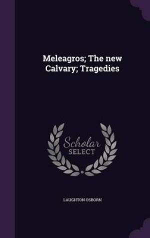 Meleagros; The New Calvary; Tragedies
