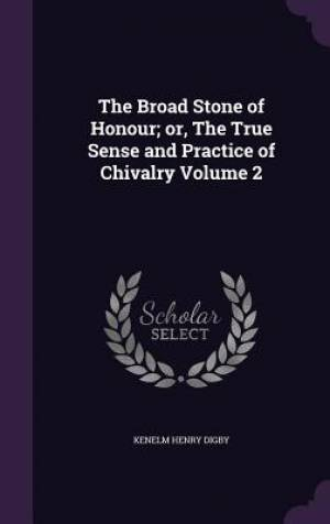 The Broad Stone of Honour; Or, the True Sense and Practice of Chivalry Volume 2