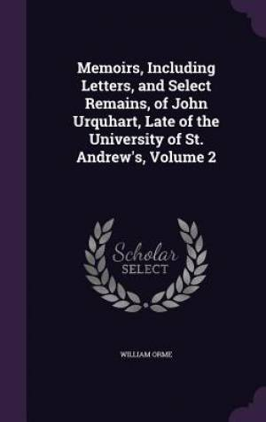 Memoirs, Including Letters, and Select Remains, of John Urquhart, Late of the University of St. Andrew's, Volume 2