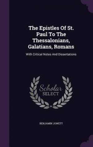 The Epistles of St. Paul to the Thessalonians, Galatians, Romans