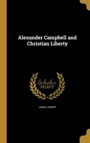 Alexander Campbell and Christian Liberty