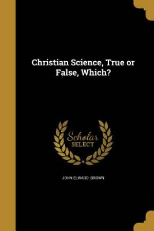 Christian Science, True or False, Which?