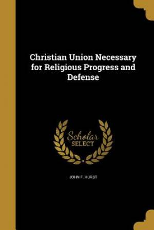 Christian Union Necessary for Religious Progress and Defense