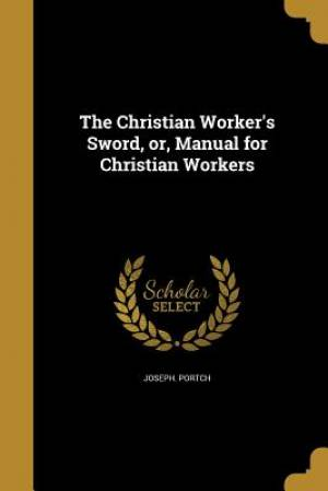 The Christian Worker's Sword, Or, Manual for Christian Workers