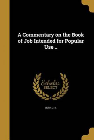 A Commentary on the Book of Job Intended for Popular Use ..