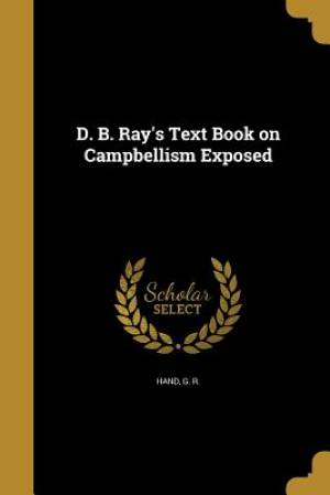 D. B. Ray's Text Book on Campbellism Exposed
