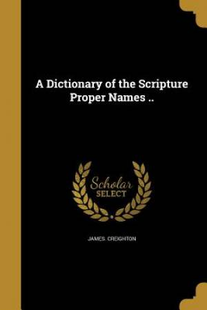 A Dictionary of the Scripture Proper Names ..