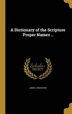 A Dictionary of the Scripture Proper Names ..