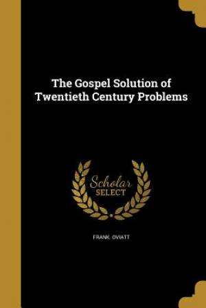 The Gospel Solution of Twentieth Century Problems
