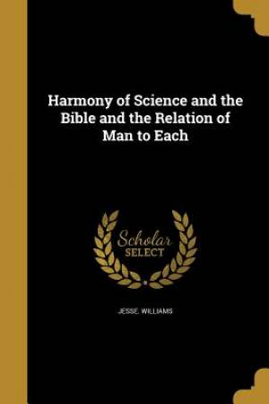 Harmony of Science and the Bible and the Relation of Man to Each