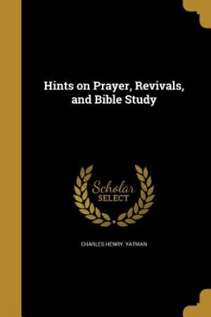 Hints on Prayer, Revivals, and Bible Study