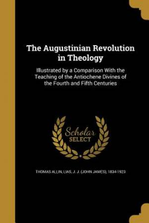 The Augustinian Revolution in Theology