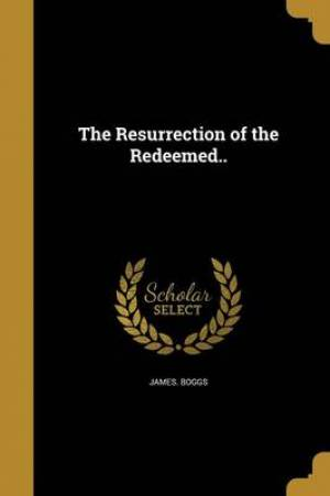 The Resurrection of the Redeemed..