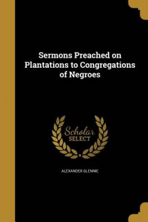 Sermons Preached on Plantations to Congregations of Negroes
