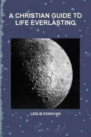 A Christian Guide to Life Everlasting
