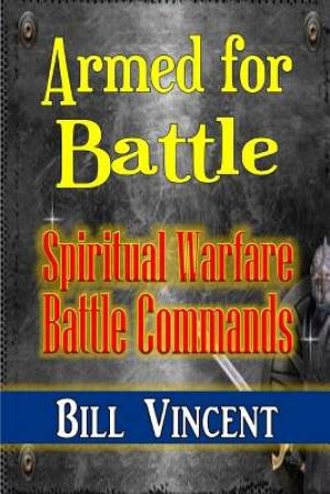 Armed for Battle: Spiritual Warfare Battle Commands