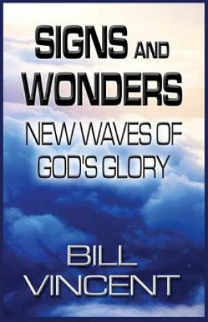 Signs and Wonders: New Waves of God's Glory
