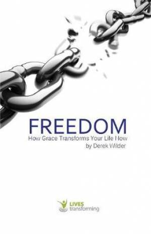 Freedom : How Grace Transforms Your Life Now