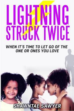 Lightning Struck Twice: When It's Time to Let Go of the One or Ones You Love