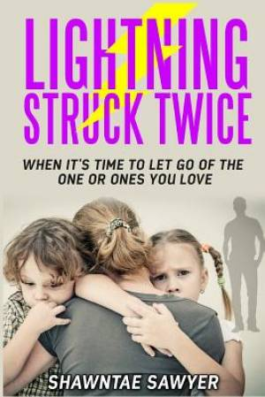 Lightning Struck Twice : When It's Time to Let Go of the One or Ones You Love