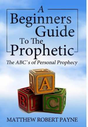 The Beginner's Guide to the Prophetic: The Abc's of Personal Prophecy