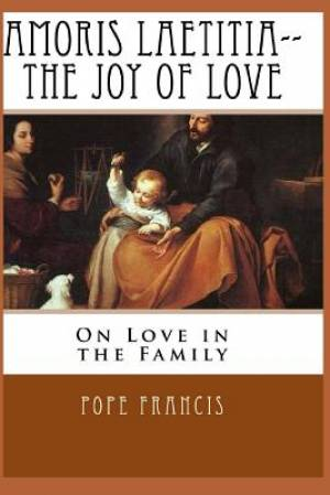 Amoris Laetitia-The Joy of Love