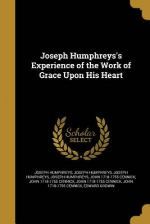 Joseph Humphreys's Experience of the Work of Grace Upon His Heart