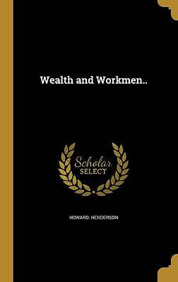 Wealth and Workmen..