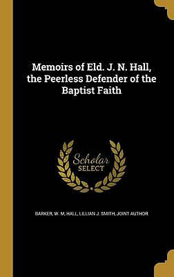 Memoirs of Eld. J. N. Hall, the Peerless Defender of the Baptist Faith