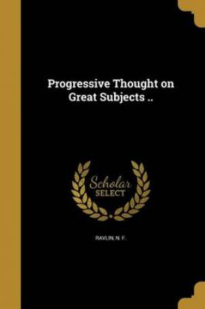Progressive Thought on Great Subjects ..