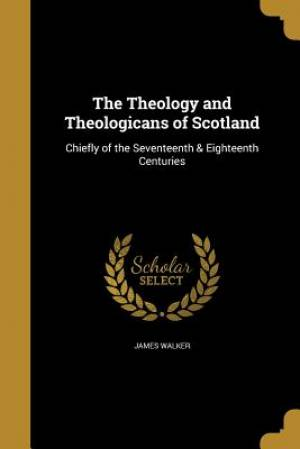 The Theology and Theologicans of Scotland