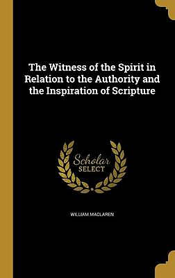 The Witness of the Spirit in Relation to the Authority and the Inspiration of Scripture