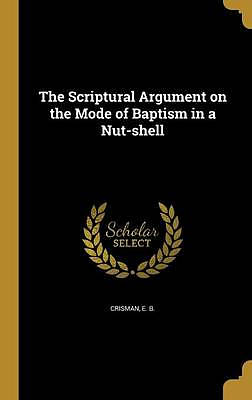 The Scriptural Argument on the Mode of Baptism in a Nut-Shell