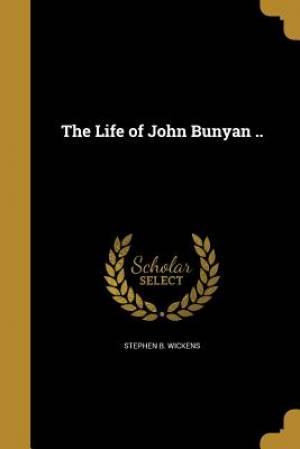 The Life of John Bunyan ..
