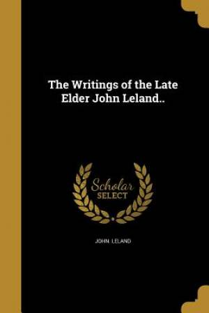 The Writings of the Late Elder John Leland..