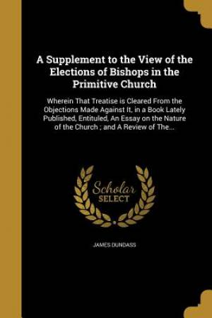 A Supplement to the View of the Elections of Bishops in the Primitive Church