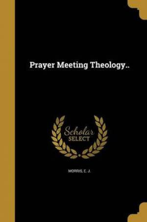Prayer Meeting Theology..