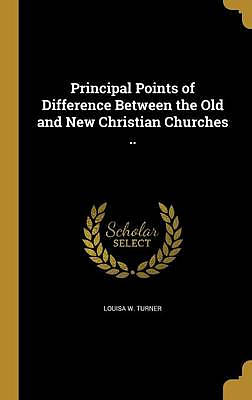 Principal Points of Difference Between the Old and New Christian Churches ..