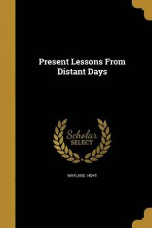 Present Lessons from Distant Days