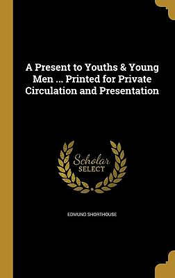 A Present to Youths & Young Men ... Printed for Private Circulation and Presentation