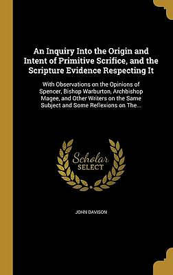 An Inquiry Into the Origin and Intent of Primitive Scrifice, and the Scripture Evidence Respecting It